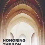 Honoring the Son: Jesus as God